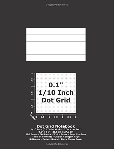 """Download Dot Grid Notebook: 0.1 Inch (1/10"""") Dotted Grid; 8.5"""" x 11""""; 21.6 cm x 27.9 cm; 100 Pages; 50 Sheets; White Paper; Page Numbers; Table of Contents; Graph; Journal; Black Glossy Cover ebook"""