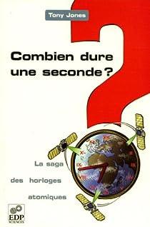 Combien dure une seconde ? La saga des horloges atomiques par Jones