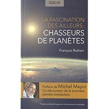 La Fascination des Ailleurs: Chasseurs de Planètes