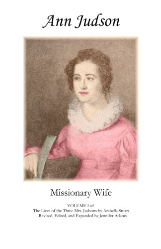 Ann Judson: Missionary Wife: VOLUME I of The Lives of The Three Mrs. Judsons
