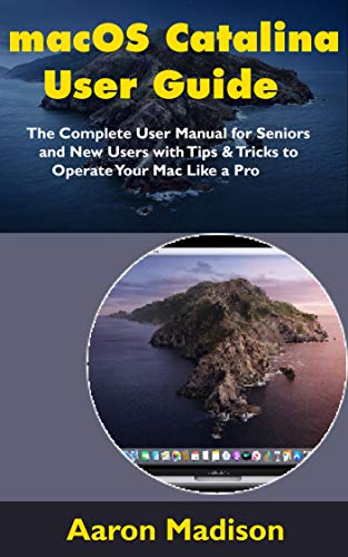 macOS Catalina User Guide: The Complete User Manual for Seniors and New Users with Tips & Tricks to Operate Your Mac Like a Pro Doc