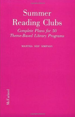 Summer Reading Clubs: Complete Plans for 50 Theme-Based Library Programs