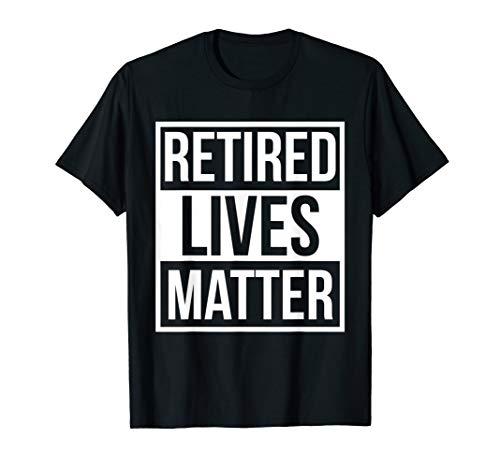 (Retired Lives Matter Retirement Gift Funny Retirement Shirt)