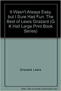 lewis grizzard essays Elvis is dead and i don't feel so good myself/audio cassette by lewis grizzard click here for the lowest price audio cassette, 9780871886156, 0871886154.