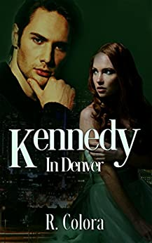 Kennedy (In Denver Series Book 1) by [Colora, R.]