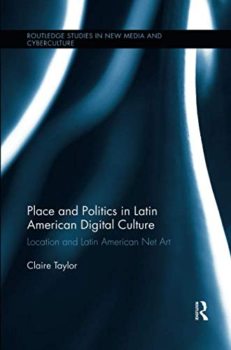 Place and Politics in Latin American Digital Culture (Routledge Studies in New Media and Cyberculture)-cover