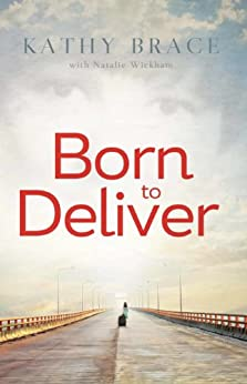 Born to Deliver (Streams of Mercy Book 1) by [Wickham, Natalie, Brace, Kathy]