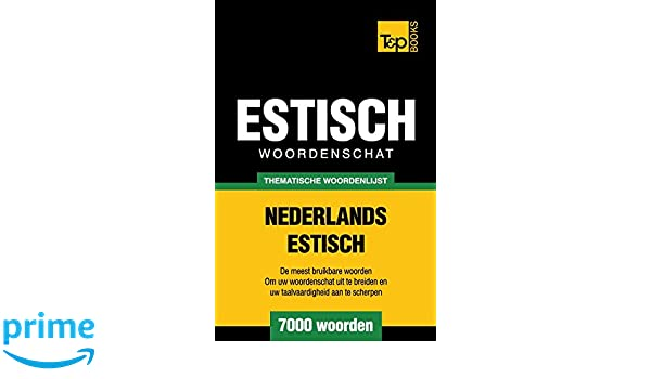 Thematische Woordenschat Nederlands Estisch 7000 Woorden Dutch