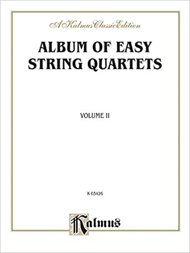 Album of Easy String Quartets, Vol 2: Pieces by Bach, Haydn, Mozart, Beethoven, Schumann, Mendelssohn, and Others (Kalmus Edition)