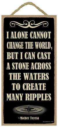 SJT ENTERPRISES, INC. Mother Teresa - I Alone Cannot Change The World, but I can cast a Stone Across The Waters to Create Many Ripples 5