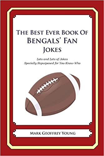 The Best Ever Book of Bengals' Fan Jokes: Lots and Lots of Jokes Specially Repurposed for You-Know-Who