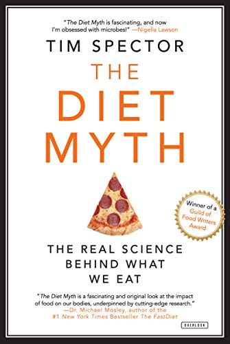 The Diet Myth: Why the Secret to Health and Weight Loss is Already in Your Gut (Things To Eat To Gain Weight Fast)