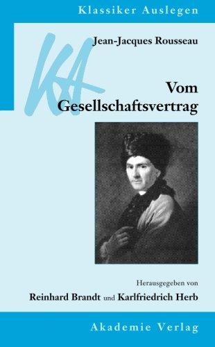 Jean-Jacques Rousseau: Vom Gesellschaftsvertrag: oder Prinzipien des Staatsrechts (Klassiker Auslegen) (German Edition)