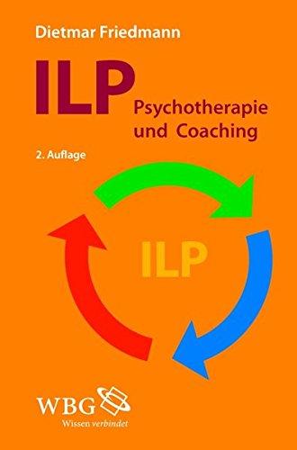 ILP - Integrierte Lösungsorientierte Psychologie: Psychotherapie und Coaching