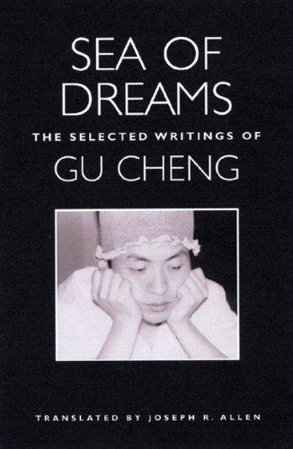 Sea Of Dreams: The Selected Writings Of Gu Cheng