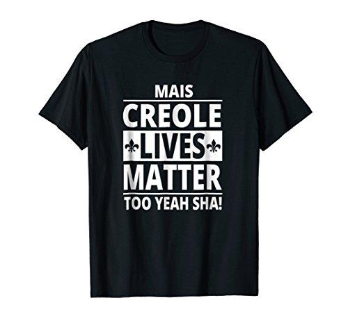 - Funny Louisiana Creole Lives Matter Too Cajun Gift T-Shirt
