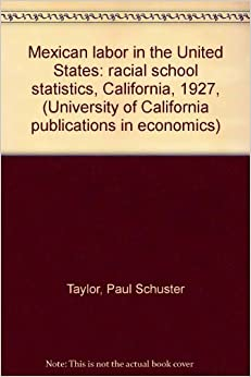 Mexican labor in the United States: racial school statistics, California, 1927, (University of California publications in Economics, vol. 64)