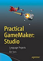 Practical GameMaker: Studio: Language Projects Front Cover