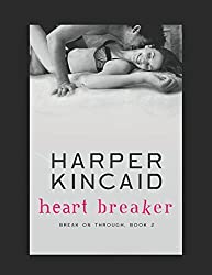 Heart Breaker: A Small-Town, Motorcycle Riding, Southern Bad Boy Lovin' Contemporary Erotic Romance (Break on Through) [3/18/2015] Harper Kincaid
