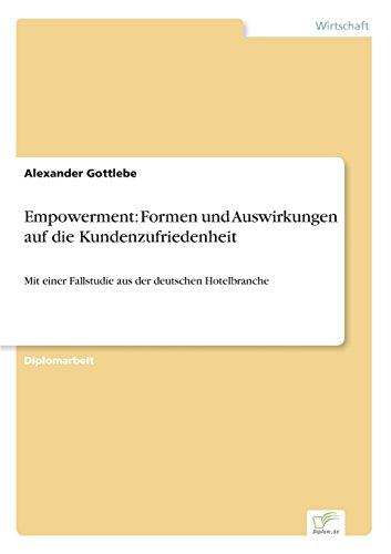 Empowerment Formen und Auswirkungen auf die Kundenzufriedenheit Mit einer Fallstudie aus der deutschen Hotelbranche  [Gottlebe, Alexander] (Tapa Blanda)