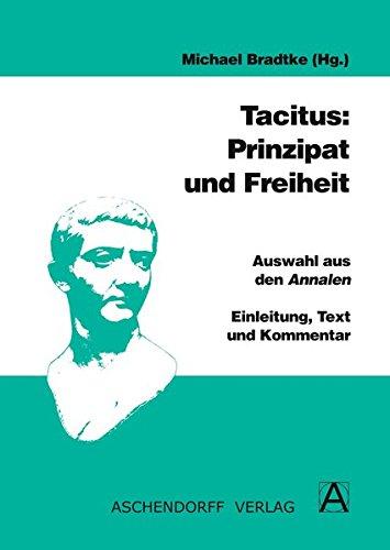 Tacitus: Prinzipat und Freiheit: Auswahl aus Annalen, Historien und Agricola. Einleitung, Text und Kommentar. Leseheft (Latein) (Aschendorffs Sammlung lateinischer und griechischer Klassiker)