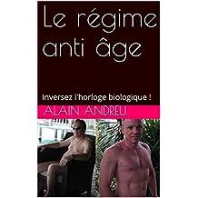 Le régime anti âge: Inversez l'horloge biologique ! (French Edition)