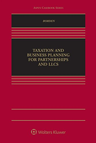Taxation and Business Planning for Partnerships and LLCs (Aspen Casebook)