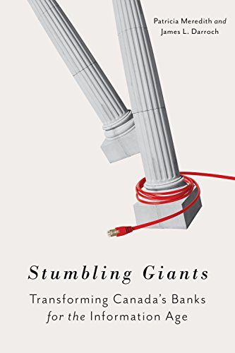 Stumbling Giants: Transforming Canada's Banks for the Information Age (Rotman-Utp Publishing)
