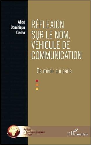Dominique Yanogo - Réflexion Sur Le Nom, Véhicule De Communication : Ce Miroir Qui Parle