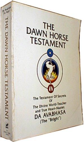 The Dawn Horse Testament: The Testament of Secrets of the Divine World-Teacher and True Heart-Master, Da Avabhasa (The Bright) (The Bright/ New Standard)