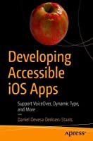 Developing Accessible iOS Apps: Support VoiceOver, Dynamic Type, and More Front Cover
