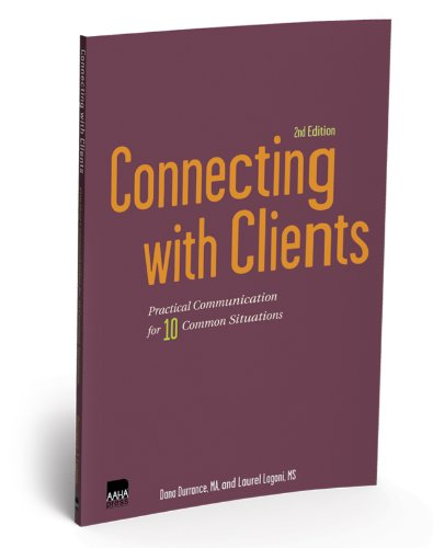 Connecting with Clients: Practical Communication for 10 Common Situations, Second Edition by AAHA Press