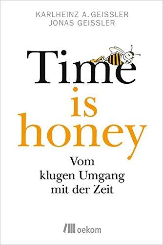 Time is honey: Vom klugen Umgang mit der Zeit