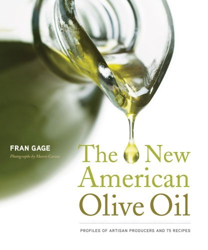 By Fran Gage The New American Olive Oil: Profiles of Artisan Producers and 75 Recipes (1st First Edition) [Hardcover] (New American Olive Oil)