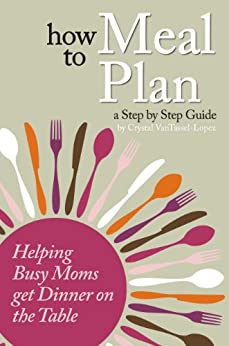 How to Meal Plan: A Step by Step Guide for Busy Moms by [VanTassel, Crystal]