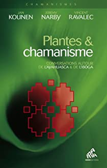 Plantes et chamanisme : Conversations autour de l'ayahuasca et de l'iboga par Kounen