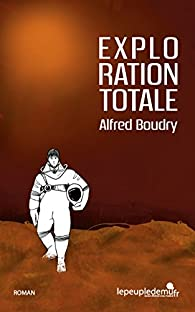 Exploration Totale par Alfred Boudry