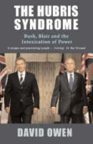 Hubris Syndrome  Bush Blair And The Intoxication Of Power