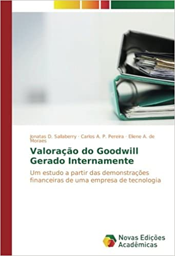 Valorao do goodwill gerado internamente um estudo a partir das valorao do goodwill gerado internamente um estudo a partir das demonstraes financeiras de uma empresa de tecnologia portuguese edition jonatas d fandeluxe Gallery