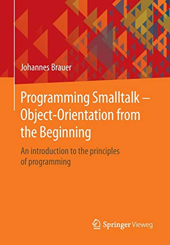 Programming Smalltalk - Object-Orientation from the Beginning: An introduction to the principles of programming