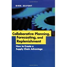 Collaborative Planning, Forecasting, and Replenishment: How to Create a Supply Chain Advantage
