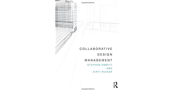 Collaborative design management stephen emmitt kirti ruikar collaborative design management stephen emmitt kirti ruikar 9780415620758 amazon books fandeluxe Choice Image