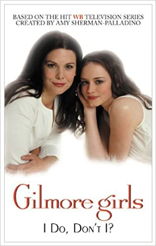 Gilmore Girls 03: I Do, Don't I? (Turtleback School & Library Binding Edition)