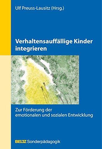 Verhaltensauffällige Kinder integrieren: Zur Förderung der emotionalen und sozialen Entwicklung (Beltz Sonderpädagogik)