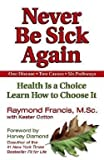img - for Raymond Francis: Never Be Sick Again : Health Is a Choice, Learn How to Choose It (Paperback); 2002 Edition book / textbook / text book