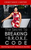The Secret to  Breaking the  BROKE  Code: Manifesting Growth, Abundance, and Overflow
