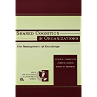 Shared Cognition in Organizations: The Management of Knowledge (Organization and Management Series)