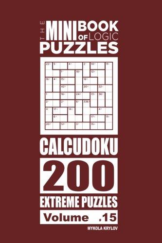 The Mini Book of Logic Puzzles - Calcudoku 200 Extreme (Volume 15) pdf epub