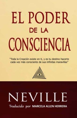 El Poder de la Consciencia (Spanish Edition) [Neville Goddard - Marcela Allen Herrera] (Tapa Blanda)