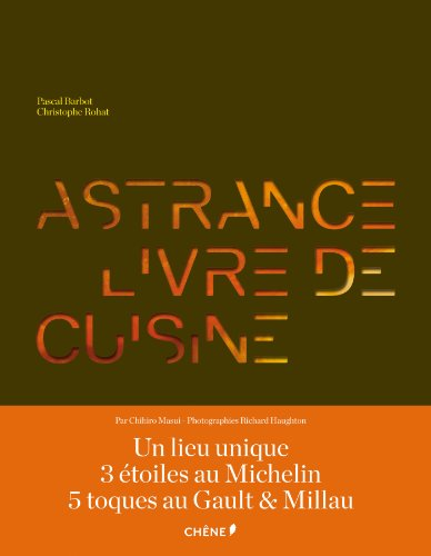 Astrance, Livre de Cuisine ~ Pascal Barbot, Christophe Rohat, Chihiro Masui, Richard Haughton